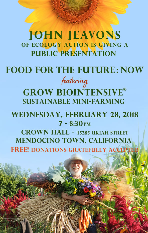 John Jeavons is giving a free presentation on GROW BIOINTENSIVE Mini-Farming on February 28, 2018 from 7 to 830 PM at Crown Hall in Mendocino, CA